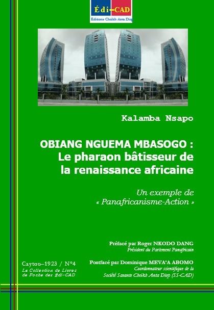 OBIANG NGUEMA MBASOGO : Le pharaon bâtisseur de la renaissance africaine Un exemple de « Panafricanisme-Action »